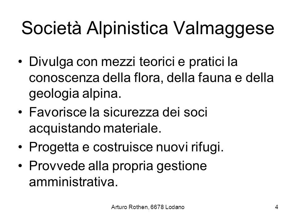 Arturo Rothen, 6678 Lodano4 Società Alpinistica Valmaggese Divulga con mezzi teorici e pratici la conoscenza della flora, della fauna e della geologia alpina.