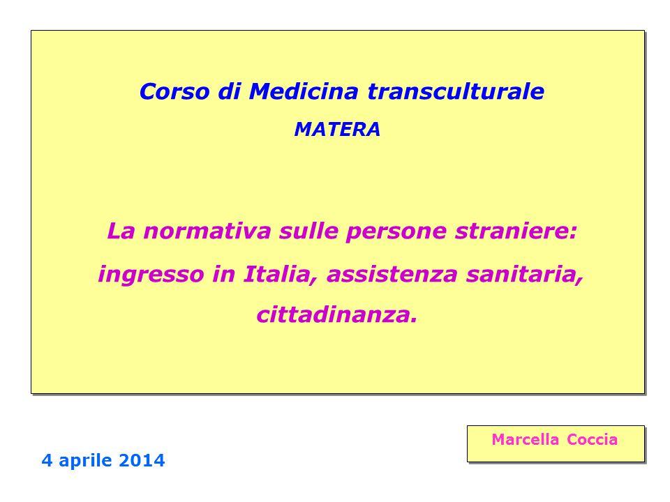 Corso di Medicina transculturale MATERA La normativa sulle persone straniere: ingresso in Italia, assistenza sanitaria, cittadinanza. Marcella Coccia