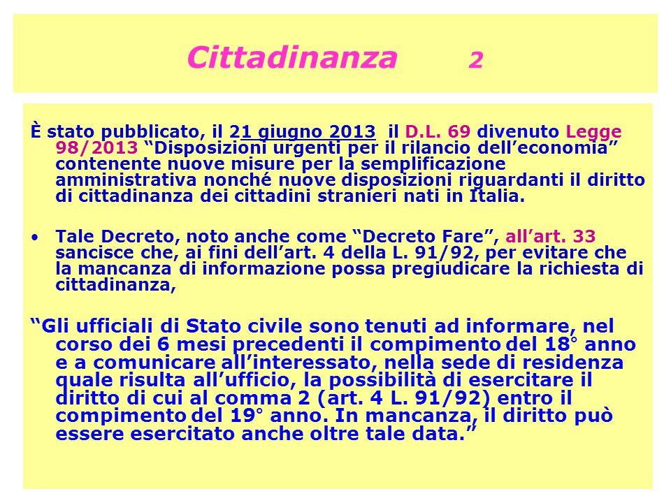 """Cittadinanza 2 È stato pubblicato, il 21 giugno 2013 il D.L. 69 divenuto Legge 98/2013 """"Disposizioni urgenti per il rilancio dell'economia"""" contenente"""