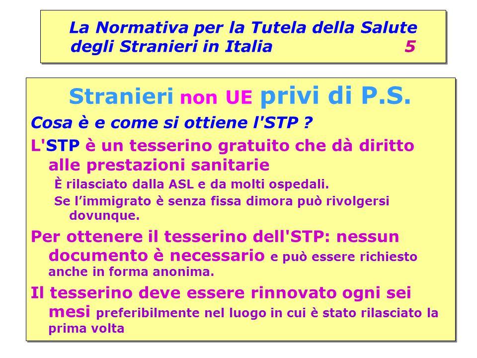 La Normativa per la Tutela della Salute degli Stranieri in Italia 5 Stranieri non UE privi di P.S. Cosa è e come si ottiene l'STP ? L'STP è un tesseri