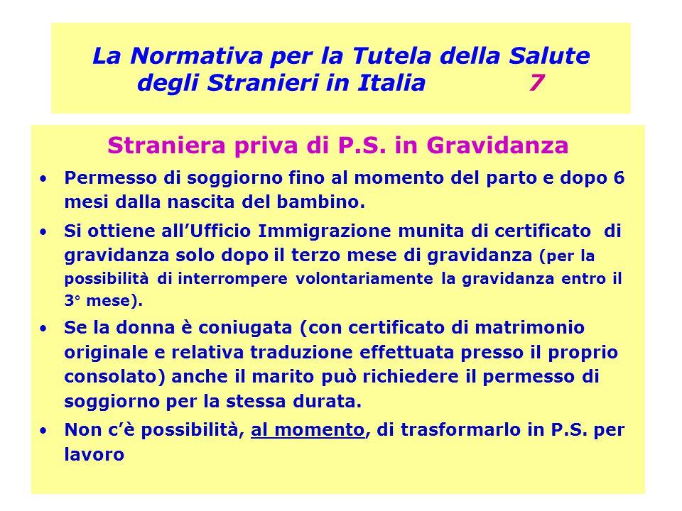 La Normativa per la Tutela della Salute degli Stranieri in Italia 7 Straniera priva di P.S. in Gravidanza Permesso di soggiorno fino al momento del pa