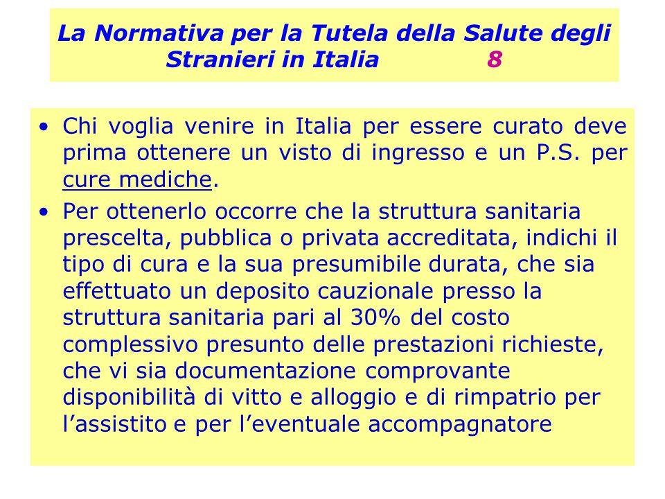 La Normativa per la Tutela della Salute degli Stranieri in Italia 8 Chi voglia venire in Italia per essere curato deve prima ottenere un visto di ingr
