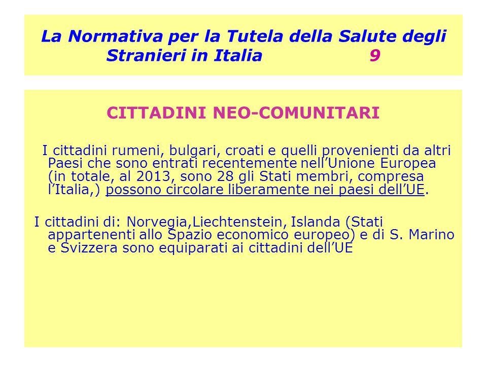 La Normativa per la Tutela della Salute degli Stranieri in Italia 9 CITTADINI NEO-COMUNITARI I cittadini rumeni, bulgari, croati e quelli provenienti
