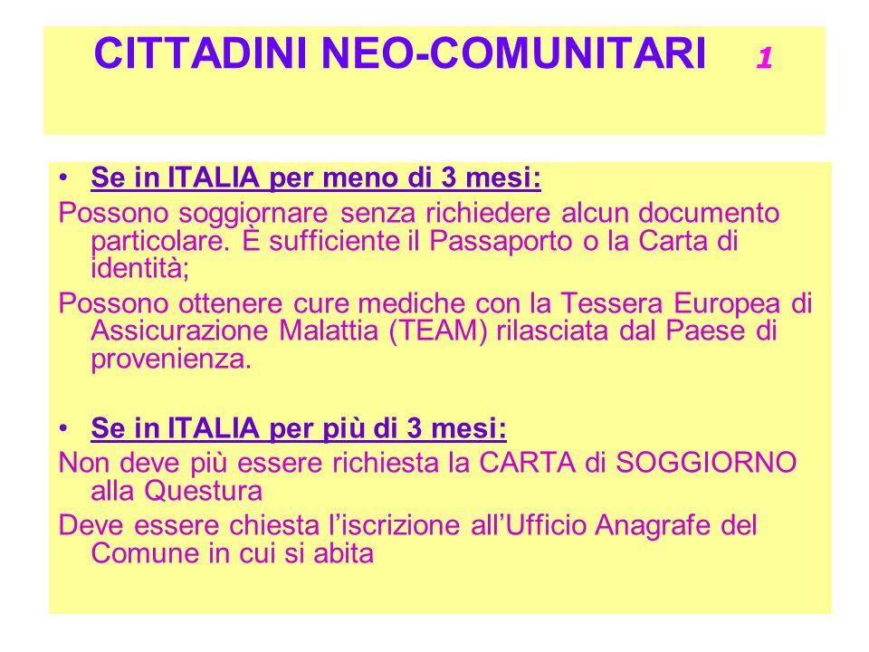 CITTADINI NEO-COMUNITARI 1 Se in ITALIA per meno di 3 mesi: Possono soggiornare senza richiedere alcun documento particolare. È sufficiente il Passapo