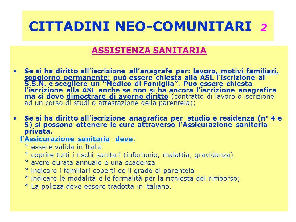 CITTADINI NEO-COMUNITARI 2 ASSISTENZA SANITARIA Se si ha diritto all'iscrizione all'anagrafe per: lavoro, motivi familiari, soggiorno permanente: può