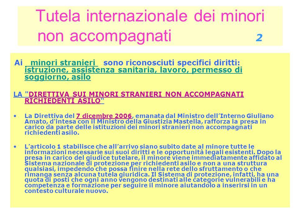 Tutela internazionale dei minori non accompagnati 2 Ai minori stranieri sono riconosciuti specifici diritti: istruzione, assistenza sanitaria, lavoro,