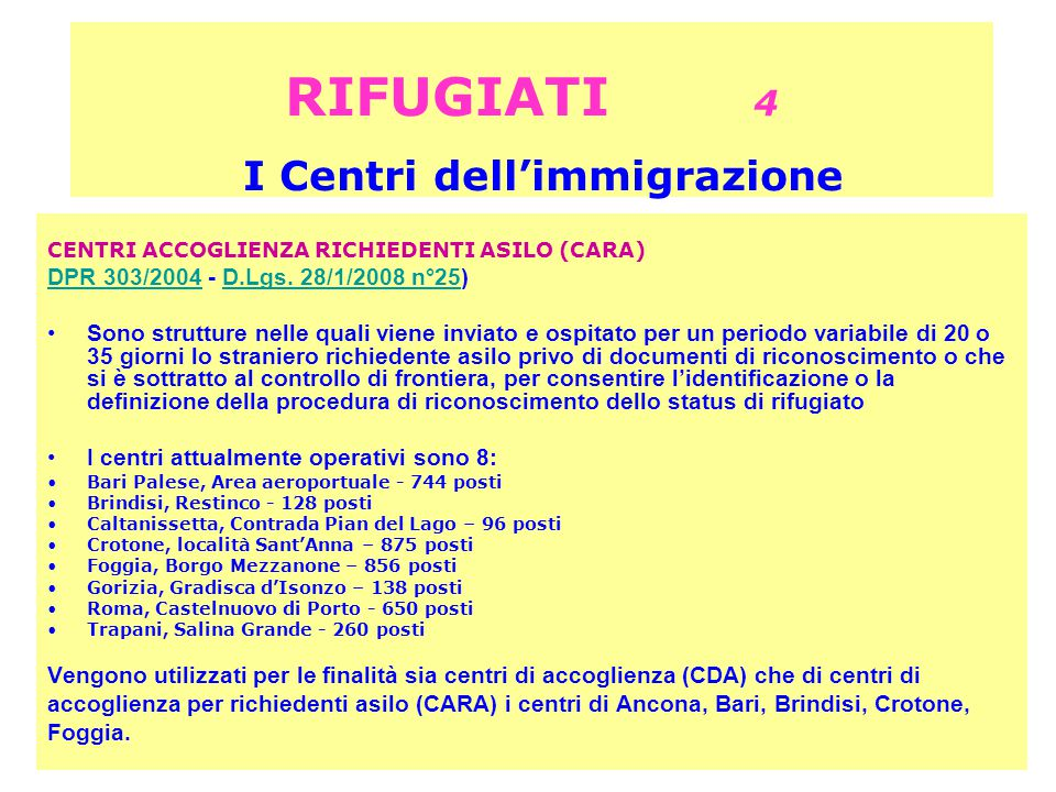 RIFUGIATI 4 I Centri dell'immigrazione CENTRI ACCOGLIENZA RICHIEDENTI ASILO (CARA) DPR 303/2004DPR 303/2004 - D.Lgs. 28/1/2008 n°25)D.Lgs. 28/1/2008 n
