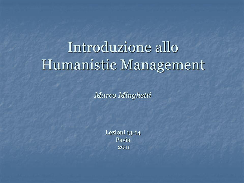 Introduzione allo Humanistic Management Marco Minghetti Lezioni 13-14 Pavia 2011