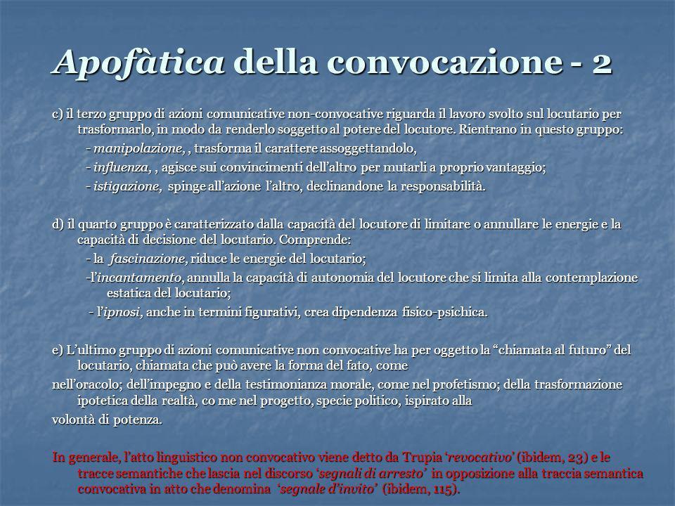 Apofàtica della convocazione - 2 c) il terzo gruppo di azioni comunicative non-convocative riguarda il lavoro svolto sul locutario per trasformarlo, in modo da renderlo soggetto al potere del locutore.