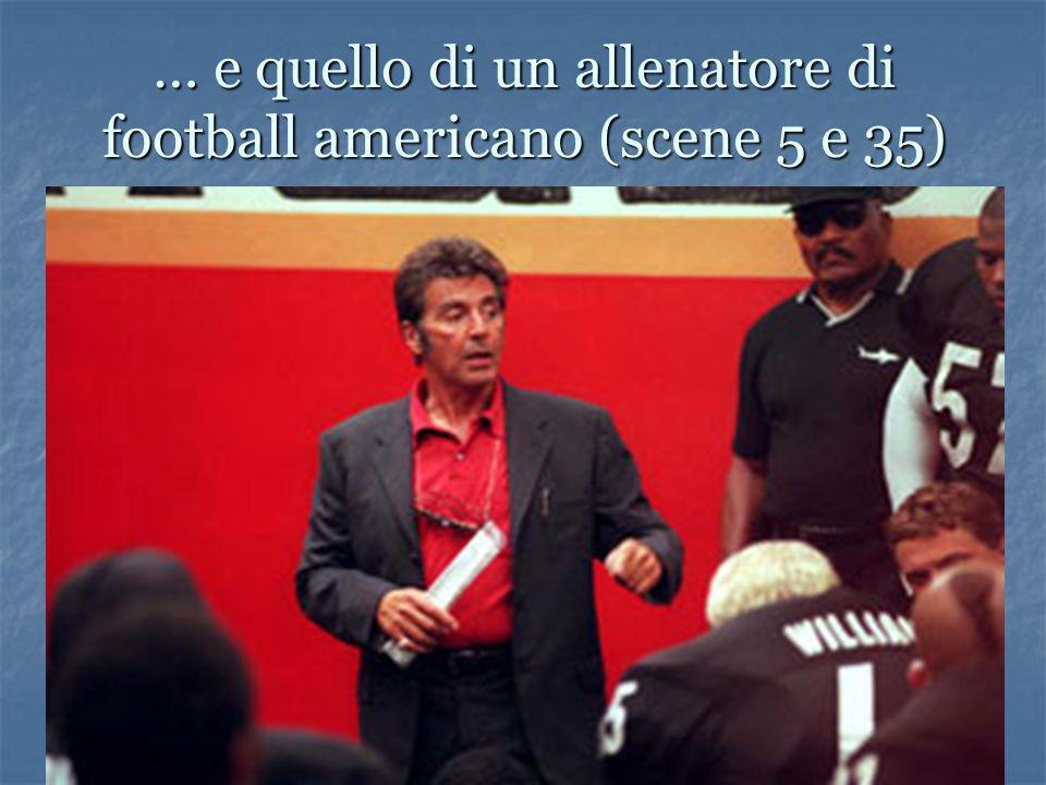 … e quello di un allenatore di football americano (scene 5 e 35)