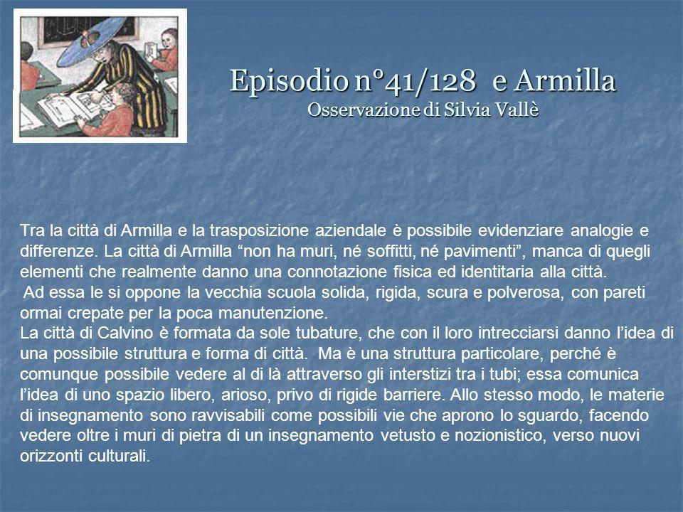 Episodio n°41/128 e Armilla Osservazione di Silvia Vallè Tra la città di Armilla e la trasposizione aziendale è possibile evidenziare analogie e differenze.