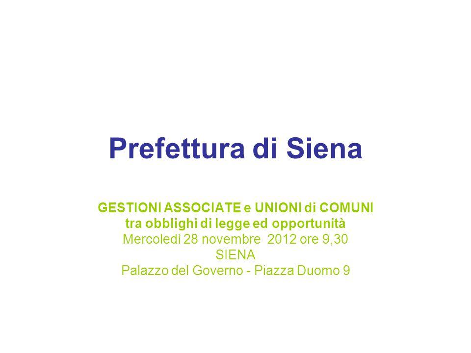 Prefettura di Siena GESTIONI ASSOCIATE e UNIONI di COMUNI tra obblighi di legge ed opportunità Mercoledì 28 novembre 2012 ore 9,30 SIENA Palazzo del Governo - Piazza Duomo 9