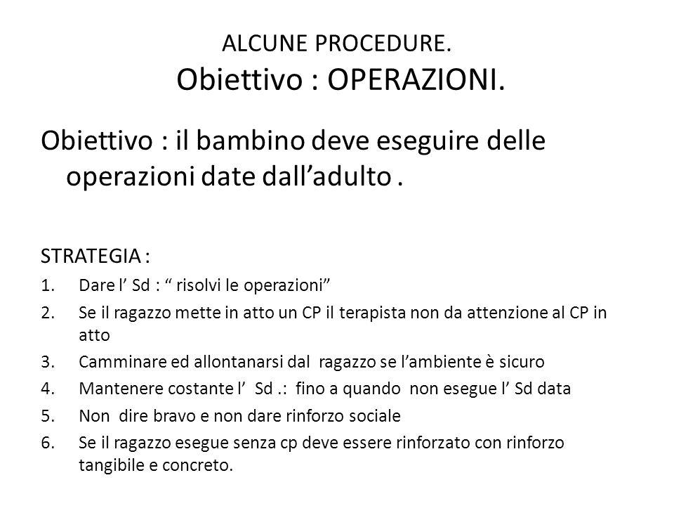 """ALCUNE PROCEDURE. Obiettivo : OPERAZIONI. Obiettivo : il bambino deve eseguire delle operazioni date dall'adulto. STRATEGIA : 1.Dare l' Sd : """" risolvi"""