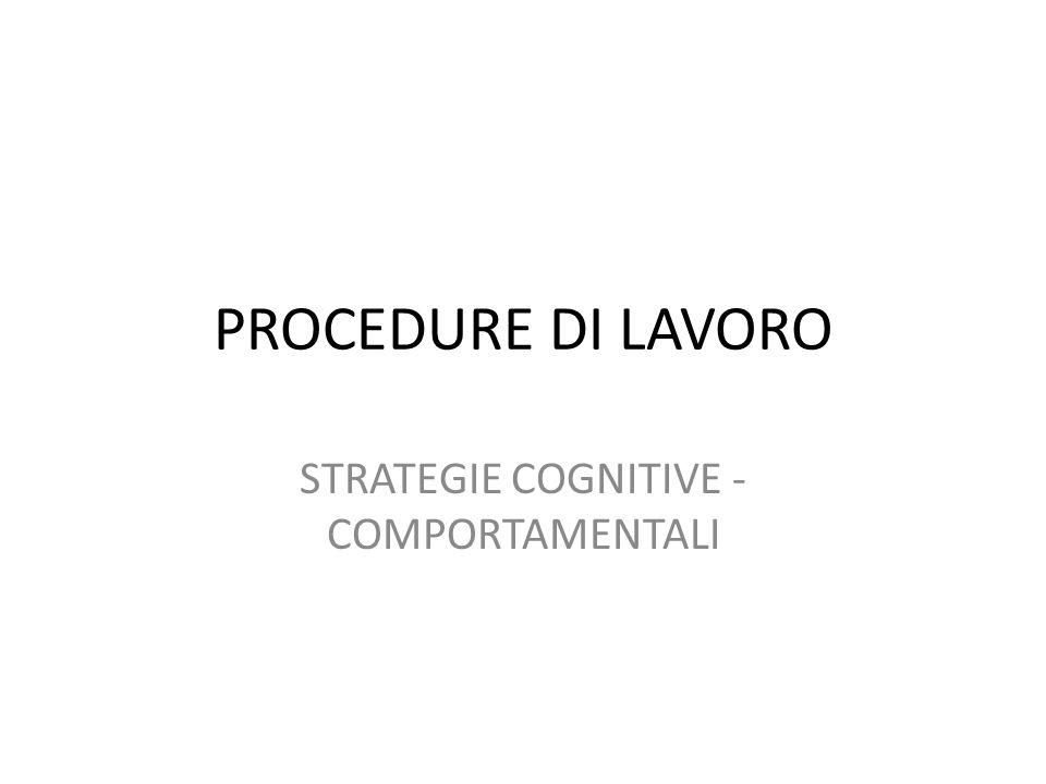 PROCEDURE DI LAVORO STRATEGIE COGNITIVE - COMPORTAMENTALI