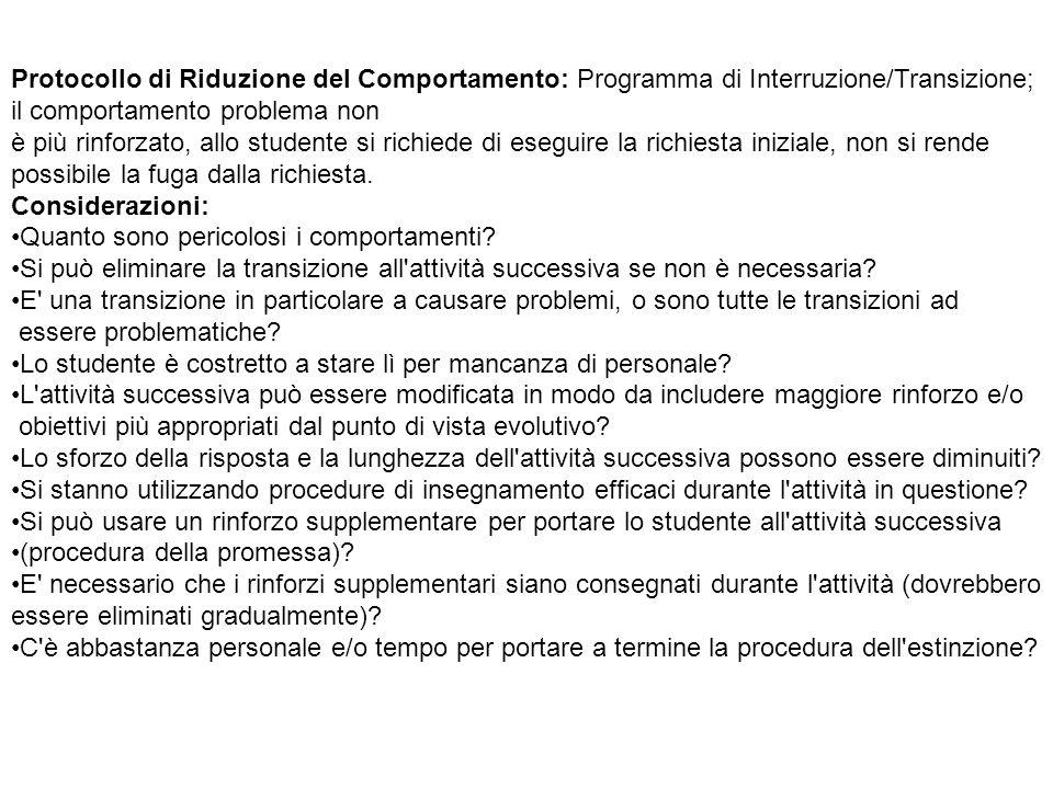 Protocollo di Riduzione del Comportamento: Programma di Interruzione/Transizione; il comportamento problema non è più rinforzato, allo studente si ric