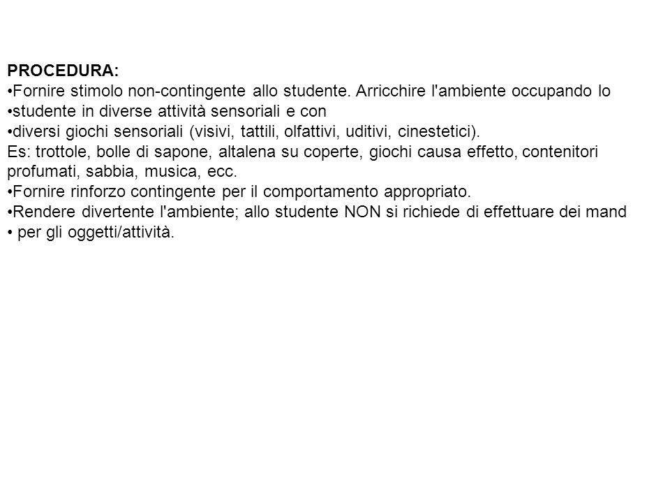 PROCEDURA: Fornire stimolo non-contingente allo studente. Arricchire l'ambiente occupando lo studente in diverse attività sensoriali e con diversi gio