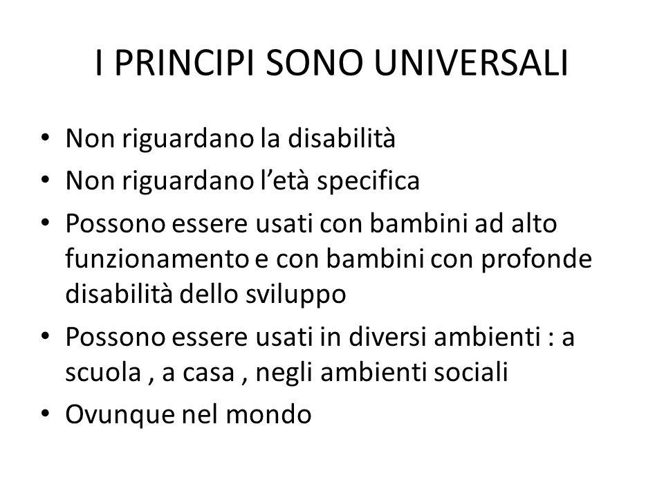 I PRINCIPI SONO UNIVERSALI Non riguardano la disabilità Non riguardano l'età specifica Possono essere usati con bambini ad alto funzionamento e con ba