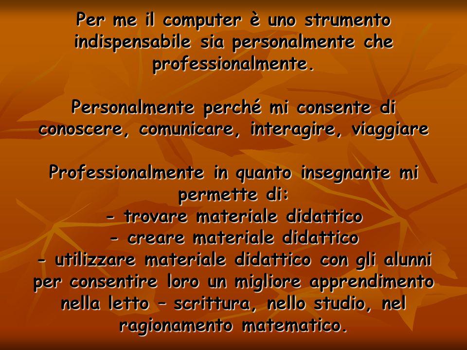Per me il computer è uno strumento indispensabile sia personalmente che professionalmente.
