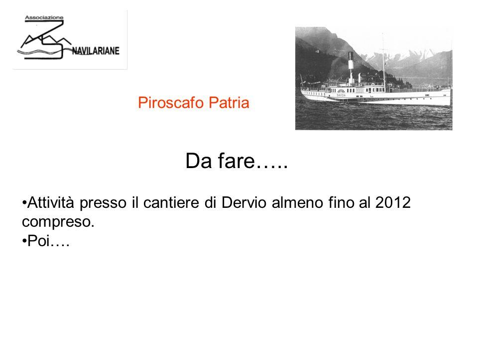 Da fare….. Attività presso il cantiere di Dervio almeno fino al 2012 compreso.