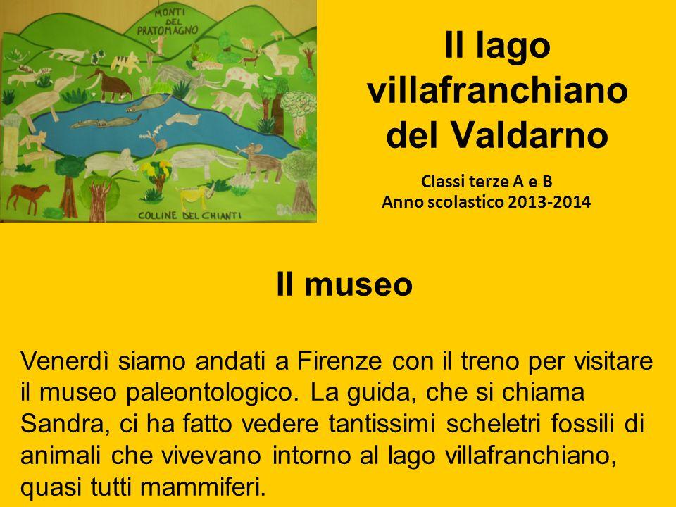 Il lago villafranchiano del Valdarno Classi terze A e B Anno scolastico 2013-2014 Il museo Venerdì siamo andati a Firenze con il treno per visitare il