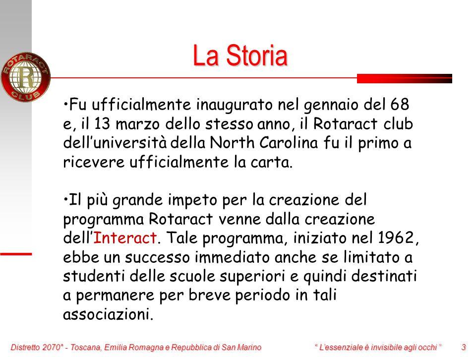 Distretto 2070° - Toscana, Emilia Romagna e Repubblica di San Marino 3 L'essenziale è invisibile agli occhi Fu ufficialmente inaugurato nel gennaio del 68 e, il 13 marzo dello stesso anno, il Rotaract club dell'università della North Carolina fu il primo a ricevere ufficialmente la carta.