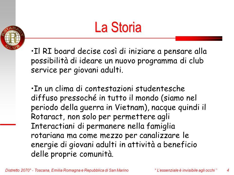 Distretto 2070° - Toscana, Emilia Romagna e Repubblica di San Marino 4 L'essenziale è invisibile agli occhi Il RI board decise così di iniziare a pensare alla possibilità di ideare un nuovo programma di club service per giovani adulti.