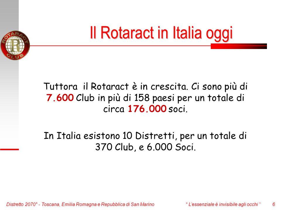 Distretto 2070° - Toscana, Emilia Romagna e Repubblica di San Marino 6 L'essenziale è invisibile agli occhi Tuttora il Rotaract è in crescita.