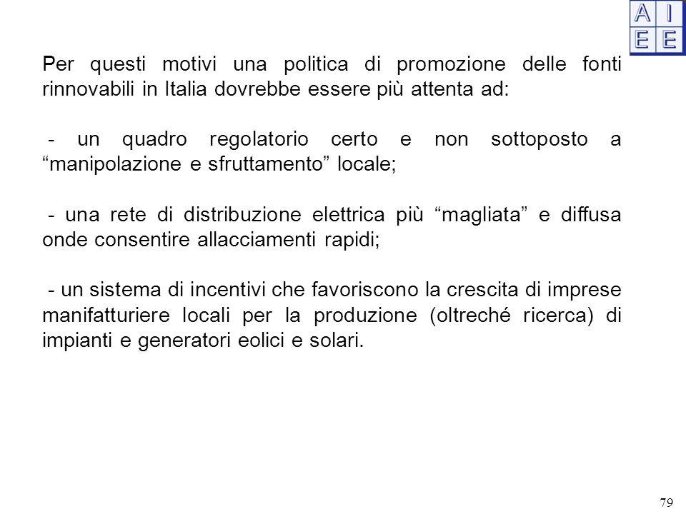Per questi motivi una politica di promozione delle fonti rinnovabili in Italia dovrebbe essere più attenta ad: - un quadro regolatorio certo e non sot