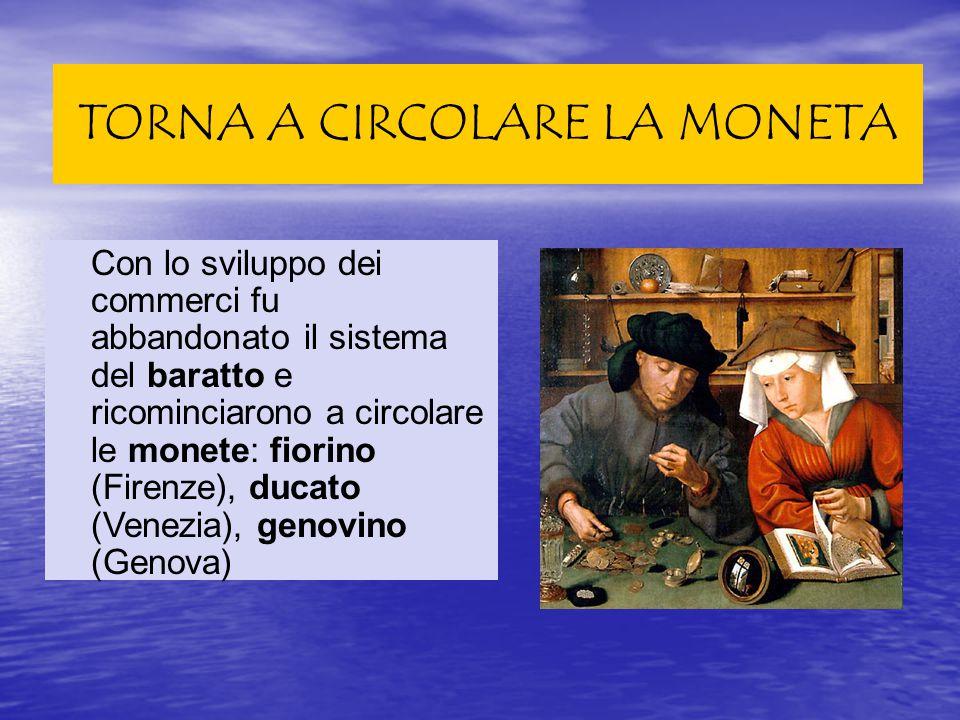 TORNA A CIRCOLARE LA MONETA Con lo sviluppo dei commerci fu abbandonato il sistema del baratto e ricominciarono a circolare le monete: fiorino (Firenz