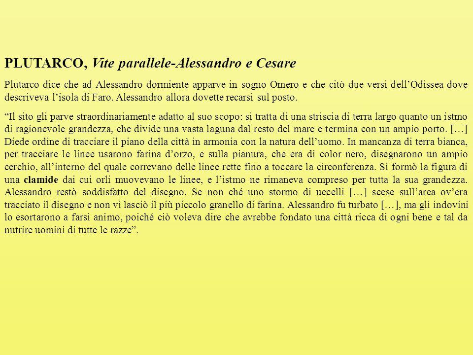 PLUTARCO, Vite parallele-Alessandro e Cesare Plutarco dice che ad Alessandro dormiente apparve in sogno Omero e che citò due versi dell'Odissea dove descriveva l'isola di Faro.