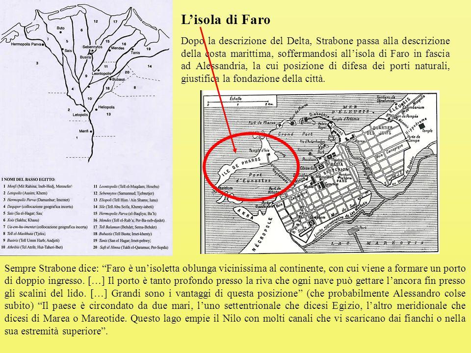 L'isola di Faro Dopo la descrizione del Delta, Strabone passa alla descrizione della costa marittima, soffermandosi all'isola di Faro in fascia ad Alessandria, la cui posizione di difesa dei porti naturali, giustifica la fondazione della città.