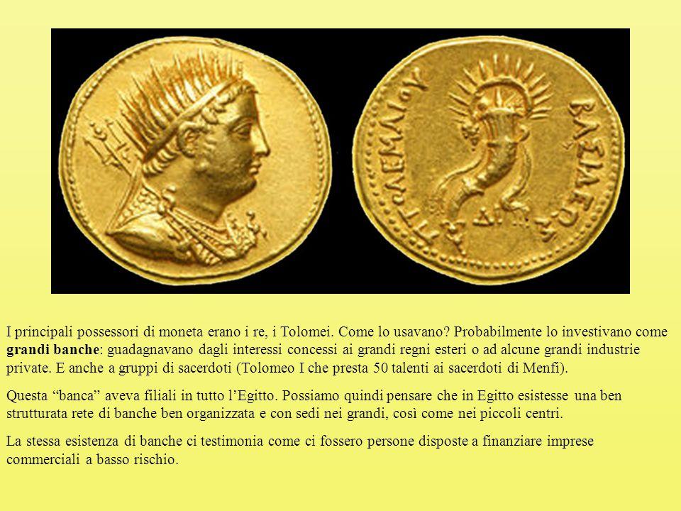 I principali possessori di moneta erano i re, i Tolomei.