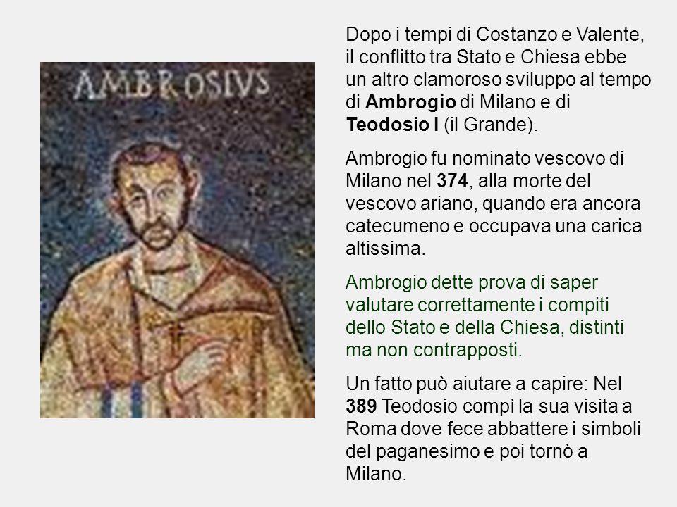 Dopo i tempi di Costanzo e Valente, il conflitto tra Stato e Chiesa ebbe un altro clamoroso sviluppo al tempo di Ambrogio di Milano e di Teodosio I (i