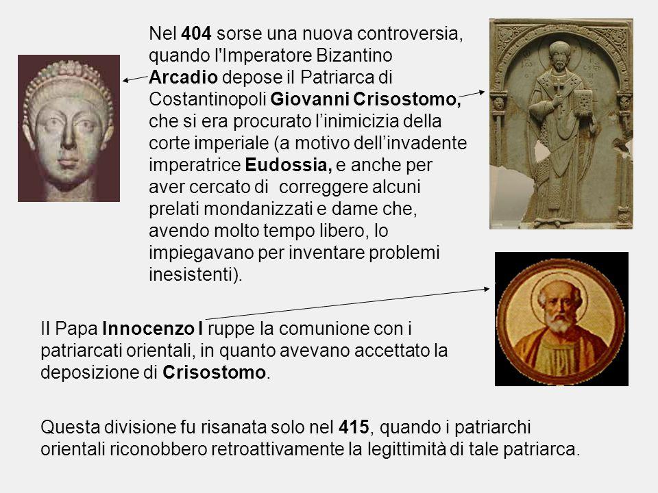 Nel 404 sorse una nuova controversia, quando l'Imperatore Bizantino Arcadio depose il Patriarca di Costantinopoli Giovanni Crisostomo, che si era proc