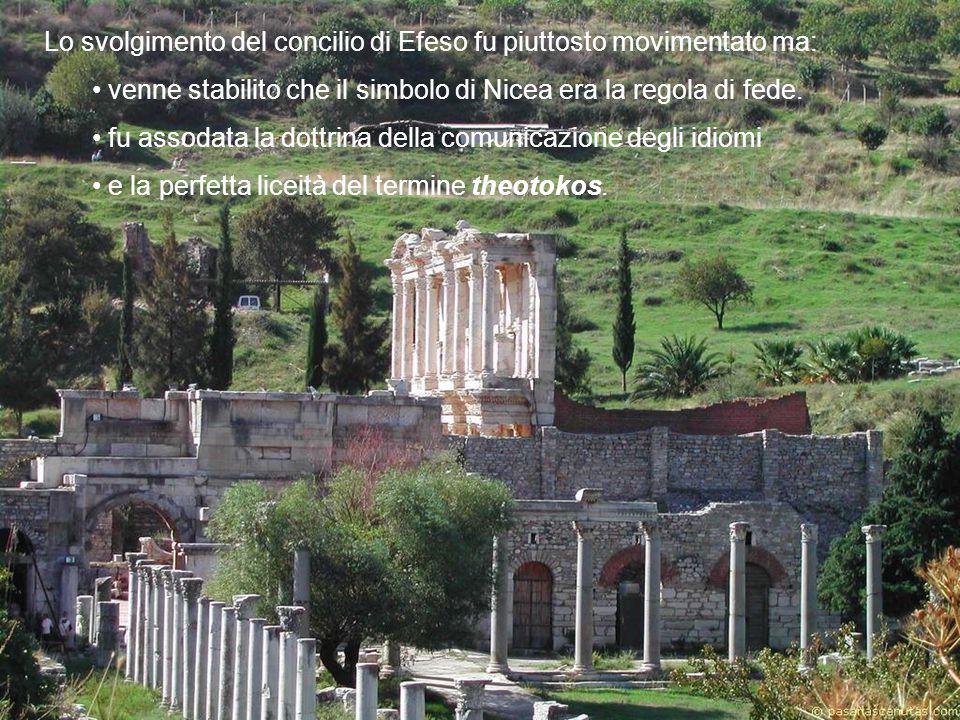 Lo svolgimento del concilio di Efeso fu piuttosto movimentato ma: venne stabilito che il simbolo di Nicea era la regola di fede. fu assodata la dottri
