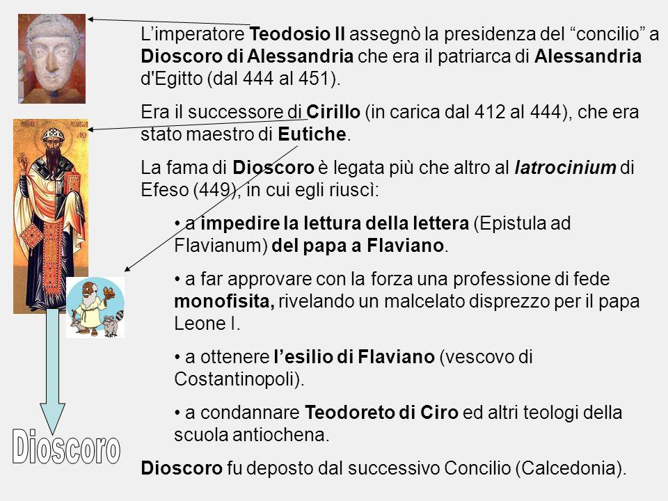 """L'imperatore Teodosio II assegnò la presidenza del """"concilio"""" a Dioscoro di Alessandria che era il patriarca di Alessandria d'Egitto (dal 444 al 451)."""