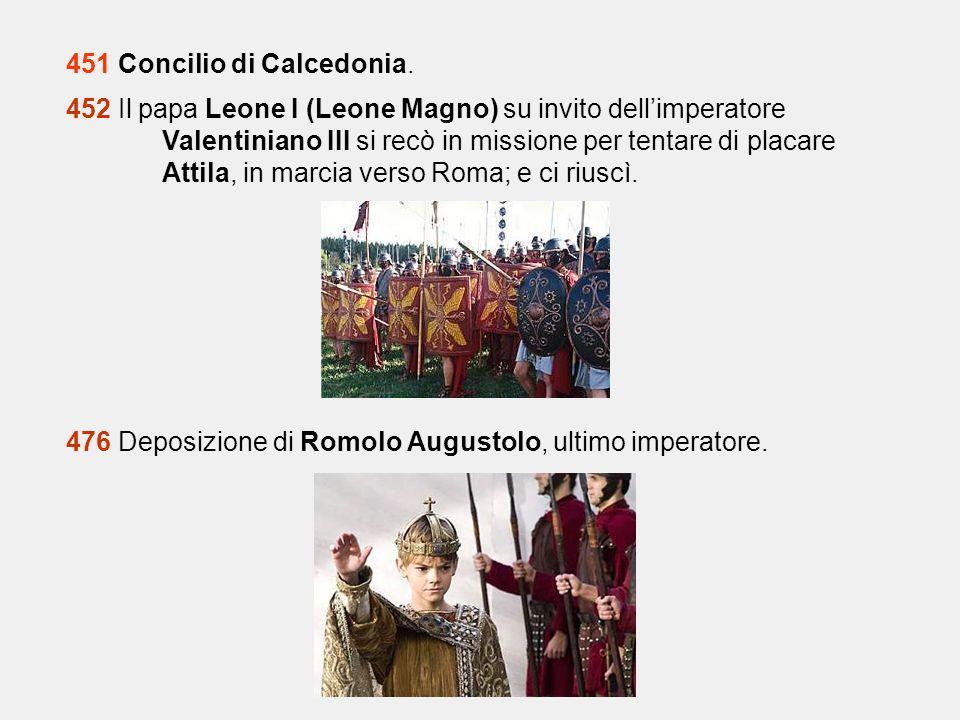 451 Concilio di Calcedonia. 452 Il papa Leone I (Leone Magno) su invito dell'imperatore Valentiniano III si recò in missione per tentare di placare At