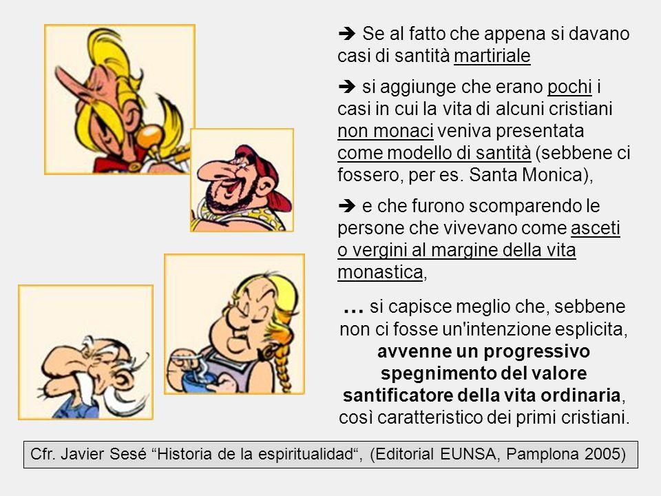  Se al fatto che appena si davano casi di santità martiriale  si aggiunge che erano pochi i casi in cui la vita di alcuni cristiani non monaci veniv