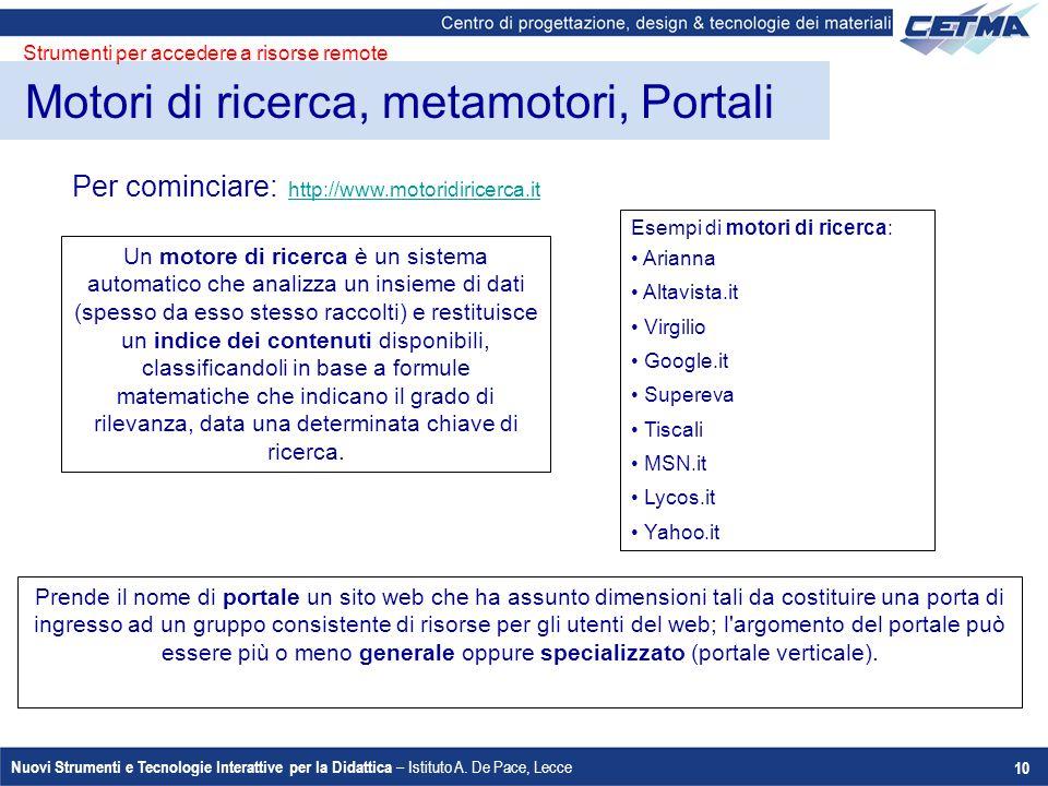 Nuovi Strumenti e Tecnologie Interattive per la Didattica – Istituto A. De Pace, Lecce 10 Motori di ricerca, metamotori, Portali Per cominciare: http: