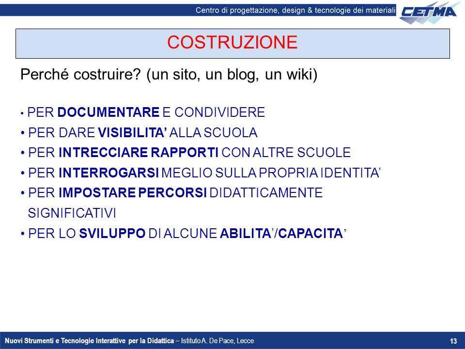 Nuovi Strumenti e Tecnologie Interattive per la Didattica – Istituto A. De Pace, Lecce 13 Perché costruire? (un sito, un blog, un wiki) PER DOCUMENTAR