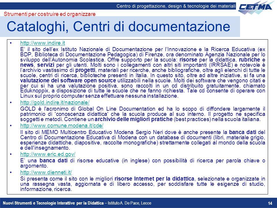 Nuovi Strumenti e Tecnologie Interattive per la Didattica – Istituto A. De Pace, Lecce 14 http://www.indire.it E' il sito dell'ex Istituto Nazionale d