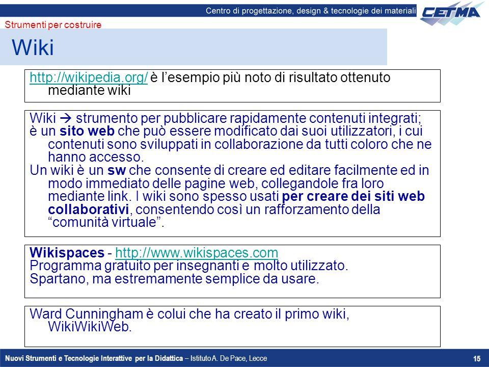 Nuovi Strumenti e Tecnologie Interattive per la Didattica – Istituto A. De Pace, Lecce 15 http://wikipedia.org/http://wikipedia.org/ è l'esempio più n