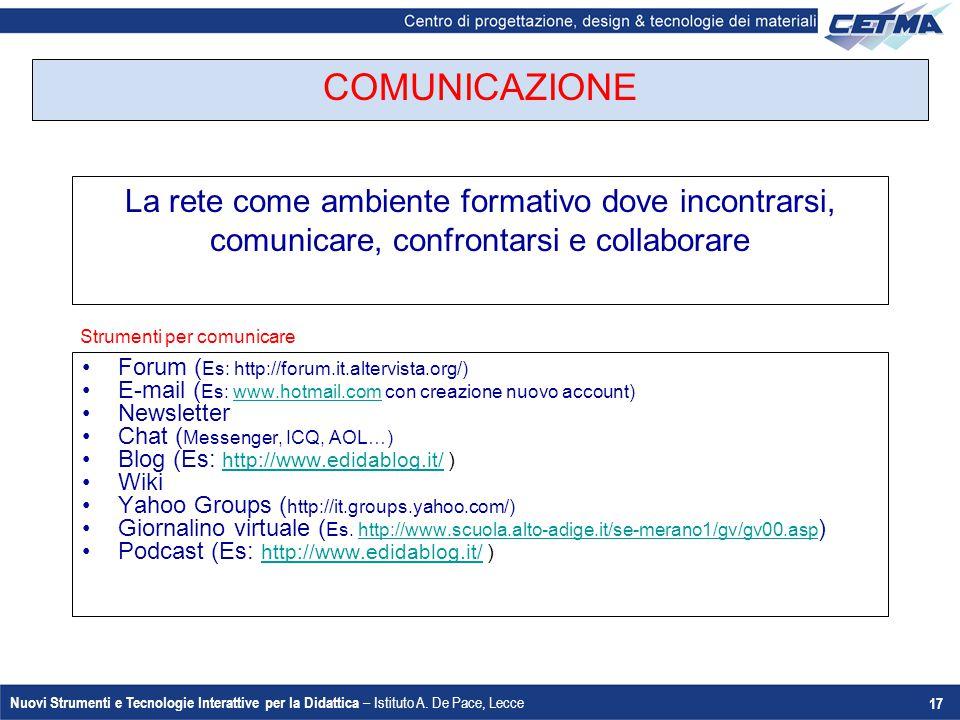 Nuovi Strumenti e Tecnologie Interattive per la Didattica – Istituto A. De Pace, Lecce 17 Forum ( Es: http://forum.it.altervista.org/) E-mail ( Es: ww