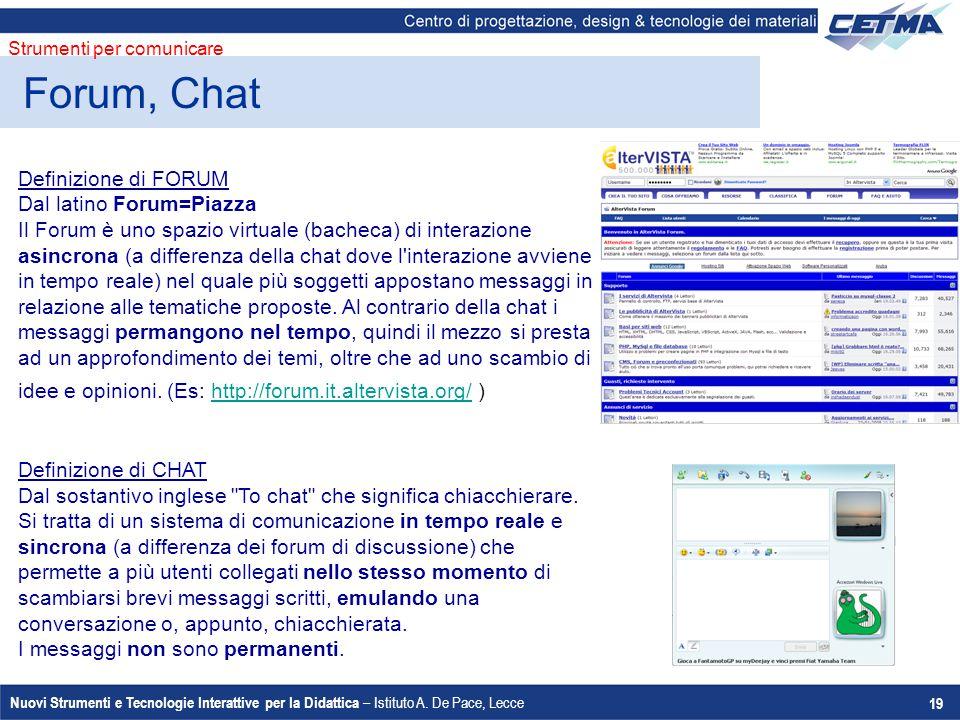 Nuovi Strumenti e Tecnologie Interattive per la Didattica – Istituto A. De Pace, Lecce 19 Forum, Chat Strumenti per comunicare Definizione di FORUM Da