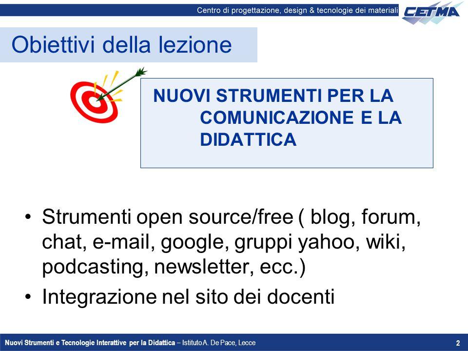 Nuovi Strumenti e Tecnologie Interattive per la Didattica – Istituto A. De Pace, Lecce 2 Obiettivi della lezione NUOVI STRUMENTI PER LA COMUNICAZIONE