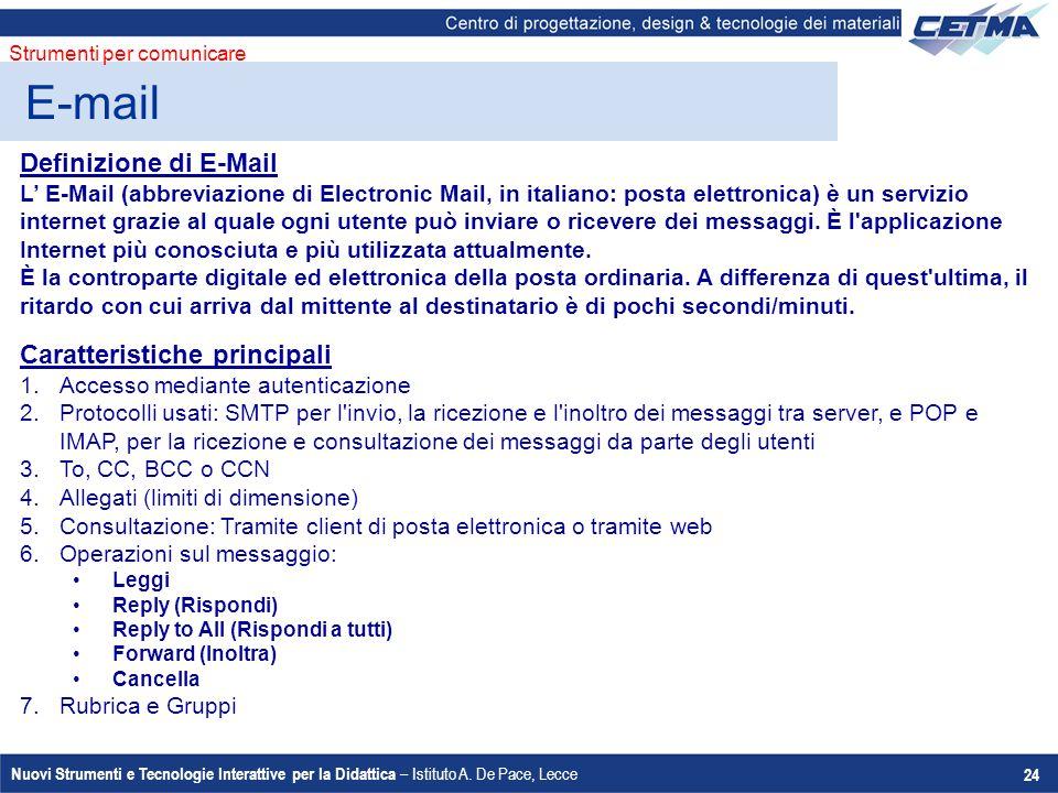 Nuovi Strumenti e Tecnologie Interattive per la Didattica – Istituto A. De Pace, Lecce 24 E-mail Strumenti per comunicare Definizione di E-Mail L' E-M