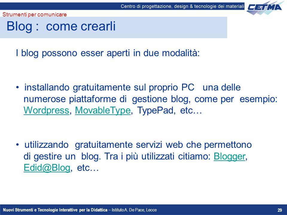 Nuovi Strumenti e Tecnologie Interattive per la Didattica – Istituto A. De Pace, Lecce 29 I blog possono esser aperti in due modalità: installando gra