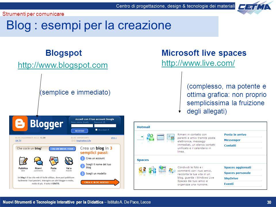 Nuovi Strumenti e Tecnologie Interattive per la Didattica – Istituto A. De Pace, Lecce 30 Blog : esempi per la creazione Strumenti per comunicare Blog