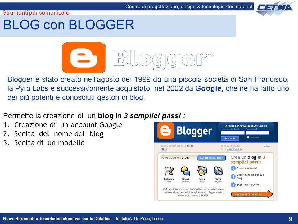 Nuovi Strumenti e Tecnologie Interattive per la Didattica – Istituto A. De Pace, Lecce 31 Blogger è stato creato nell'agosto del 1999 da una piccola s