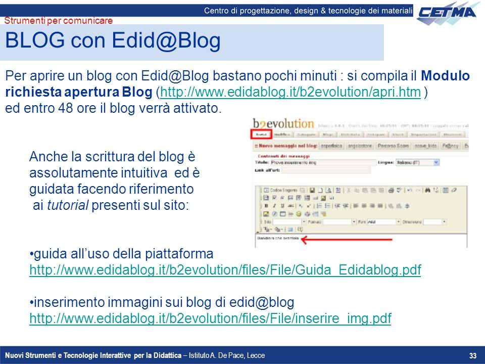 Nuovi Strumenti e Tecnologie Interattive per la Didattica – Istituto A. De Pace, Lecce 33 Per aprire un blog con Edid@Blog bastano pochi minuti : si c